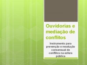 Ouvidorias e mediao de conflitos Instrumento para preveno