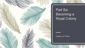 Part Six Becoming a Royal Colony October 11