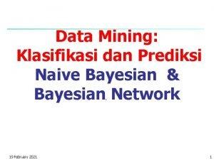 Data Mining Klasifikasi dan Prediksi Naive Bayesian Bayesian