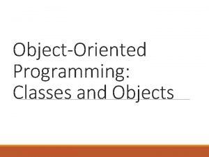 ObjectOriented Programming Classes and Objects Multitier Applications Classes