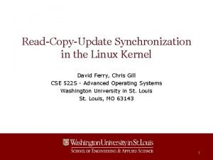 ReadCopyUpdate Synchronization in the Linux Kernel David Ferry