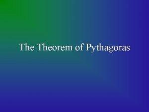 The Theorem of Pythagoras Pythagoras Theorem In a