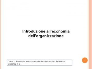 Introduzione alleconomia dellorganizzazione Corso di Economia e Gestione