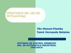 IMPORTANCIA DEL USO DEL WDTwatchdog Tito Manuel Piamba