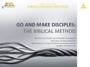 GO AND MAKE DISCIPLES THE BIBLICAL METHOD Written