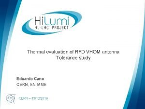 Thermal evaluation of RFD VHOM antenna Tolerance study