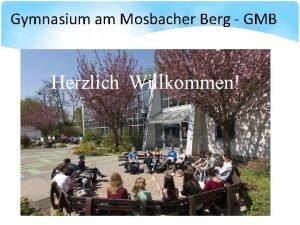 Gymnasium am Mosbacher Berg GMB Herzlich Willkommen Gymnasium