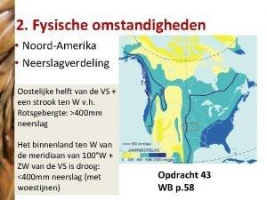 2 Fysische omstandigheden NoordAmerika Neerslagverdeling Oostelijke helft van