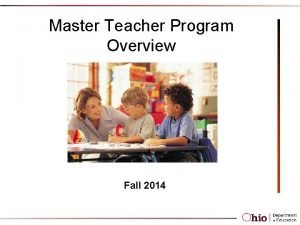 Master Teacher Program Overview Fall 2014 Master Teacher