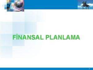 FNANSAL PLANLAMA 0 Planlama Nedir Planlama iletmenin tmn