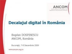 Decalajul digital n Romnia Bogdan DOSPINESCU ANCOM Romnia