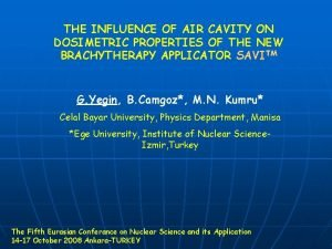 THE INFLUENCE OF AIR CAVITY ON DOSIMETRIC PROPERTIES