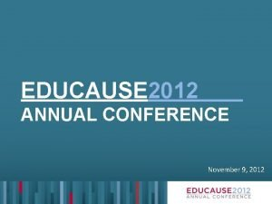 EDUCAUSE 2012 ANNUAL CONFERENCE November 9 2012 Supporting
