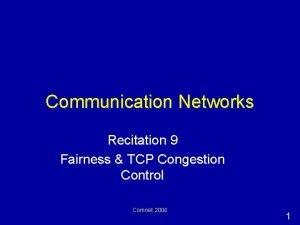 Communication Networks Recitation 9 Fairness TCP Congestion Control
