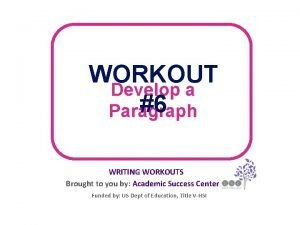 WORKOUT Develop a 6 Paragraph WRITING WORKOUTS Brought