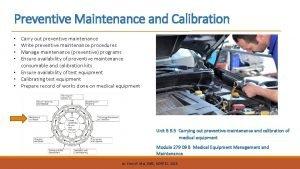 Preventive Maintenance and Calibration Carry out preventive maintenance