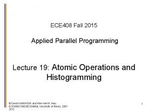 ECE 408 Fall 2015 Applied Parallel Programming Lecture