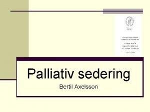 Palliativ sedering Bertil Axelsson Palliativ sedering definition n
