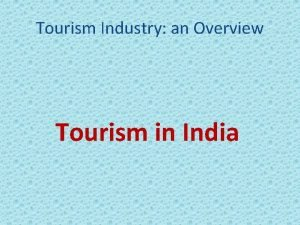 Tourism Industry an Overview Tourism in India Tourism