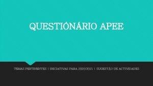 QUESTINRIO APEE TEMAS PERTINENTES INICIATIVAS PARA 20202021 SUGESTO