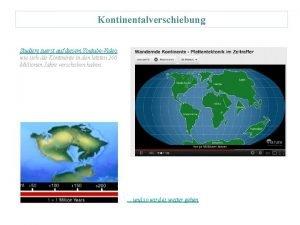 Kontinentalverschiebung Studiere zuerst auf diesem YoutubeVideo wie sich