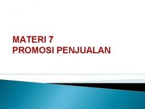 MATERI 7 PROMOSI PENJUALAN Promosi Penjualan Sebagai unsur