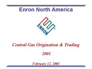 Enron North America Central Gas Origination Trading 2001