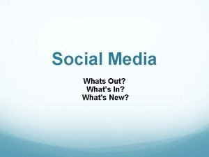 Social Media Whats Out Whats In Whats New