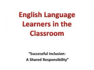 English Language Learners in the Classroom Successful Inclusion
