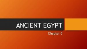 ANCIENT EGYPT Chapter 5 Lesson 1 The Nile