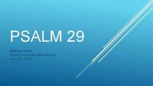 PSALM 29 Matthew Hader Hope Community Bible Church