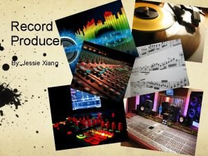 Record Producer By Jessie Xiang Job Description Record