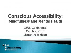 Conscious Accessibility Mindfulness and Mental Health CSUN Conference