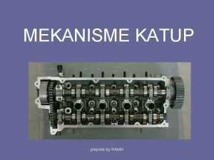 MEKANISME KATUP prepare by RAMN FUNGSI KATUP Fungsi