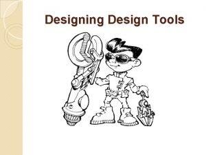 Designing Design Tools Designing Design Tools What is
