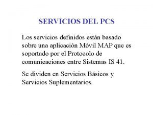 SERVICIOS DEL PCS Los servicios definidos estn basado