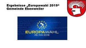 Ergebnisse Europawahl 2019 Gemeinde Ebenweiler Wahl zum Europischen