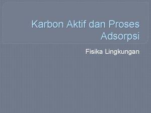 Karbon Aktif dan Proses Adsorpsi Fisika Lingkungan Karbon