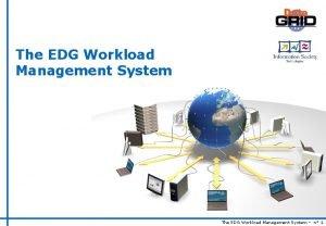 The EDG Workload Management System n 1 EDG
