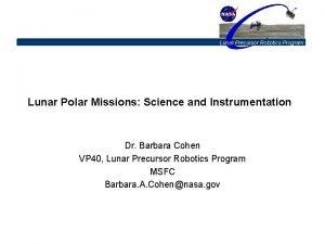 Lunar Precursor Robotics Program Lunar Polar Missions Science