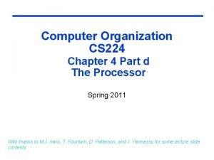 Computer Organization CS 224 Chapter 4 Part d
