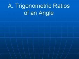 A Trigonometric Ratios of an Angle Trigonometric Ratios