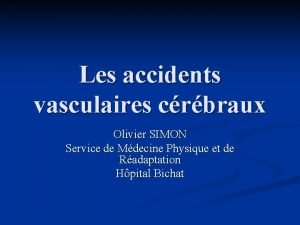 Les accidents vasculaires crbraux Olivier SIMON Service de