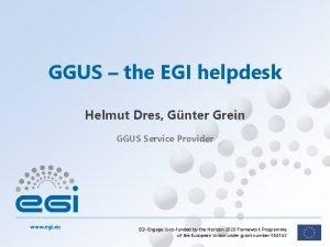 GGUS the EGI helpdesk Helmut Dres Gnter Grein