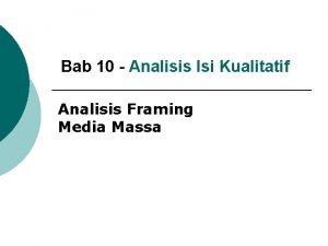 Bab 10 Analisis Isi Kualitatif Analisis Framing Media