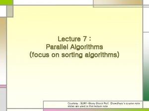 Lecture 7 Parallel Algorithms focus on sorting algorithms