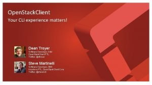 Open Stack Client Your CLI experience matters Dean