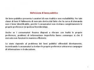 Definizione di bene pubblico Un bene pubblico presenta