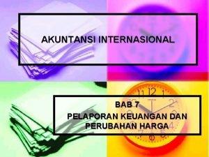 AKUNTANSI INTERNASIONAL BAB 7 PELAPORAN KEUANGAN DAN PERUBAHAN