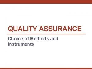 QUALITY ASSURANCE Choice of Methods and Instruments Choice